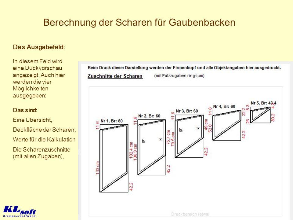 Berechnung der Scharen für Gaubenbacken Das sind: Eine Übersicht, Die Scharenzuschnitte (mit allen Zugaben), Werte für die Kalkulation Das Ausgabefeld