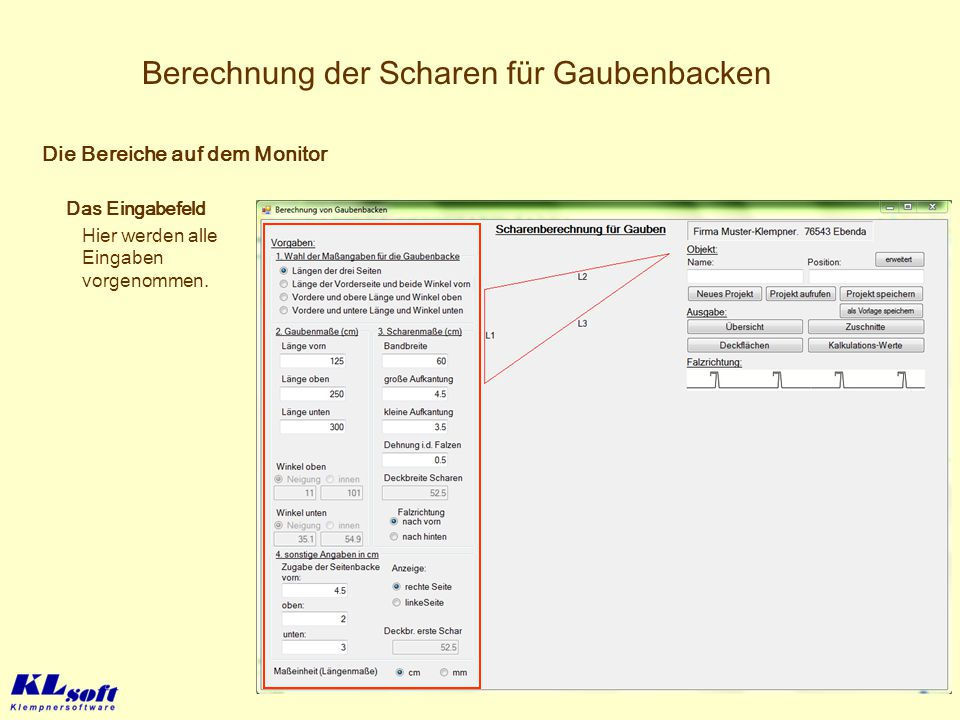 Berechnung der Scharen für Gaubenbacken Das Eingabefeld Hier werden alle Eingaben vorgenommen. Die Bereiche auf dem Monitor