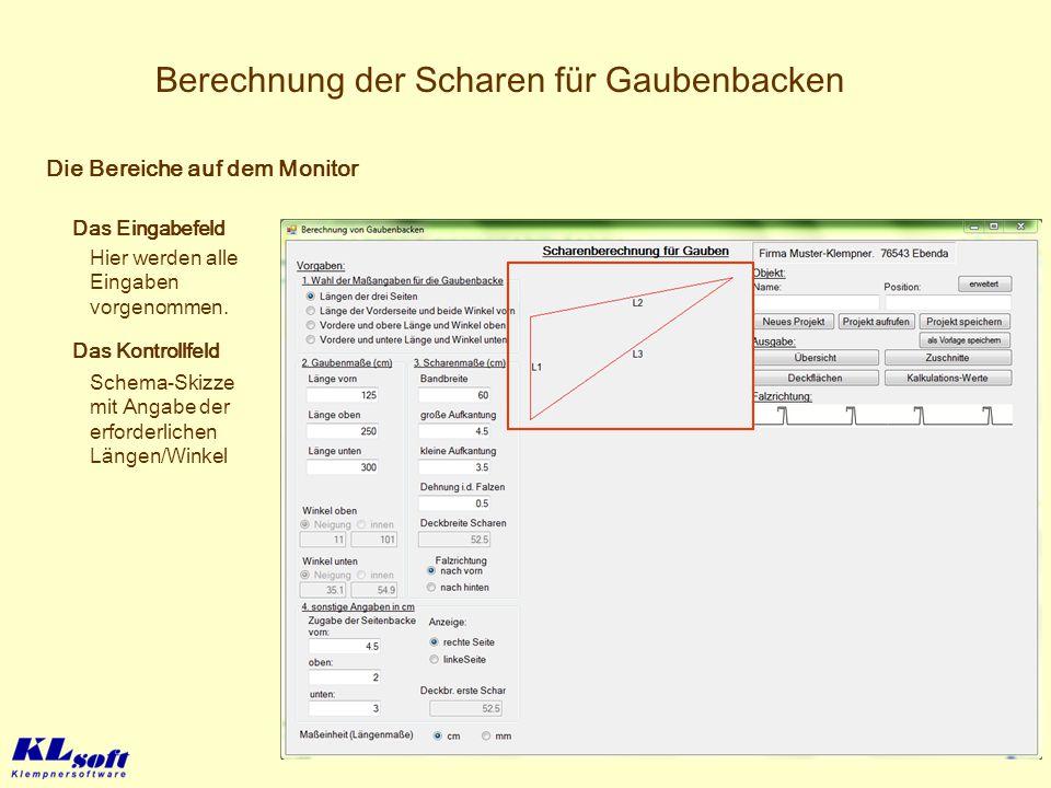 Berechnung der Scharen für Gaubenbacken Die Bereiche auf dem Monitor Das Eingabefeld Hier werden alle Eingaben vorgenommen. Das Kontrollfeld Schema-Sk