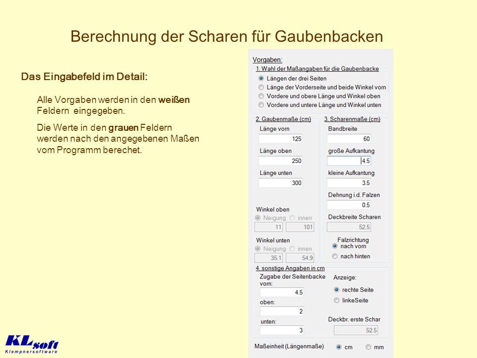 Berechnung der Scharen für Gaubenbacken Das Eingabefeld im Detail: Alle Vorgaben werden in den weißen Feldern eingegeben. Die Werte in den grauen Feld