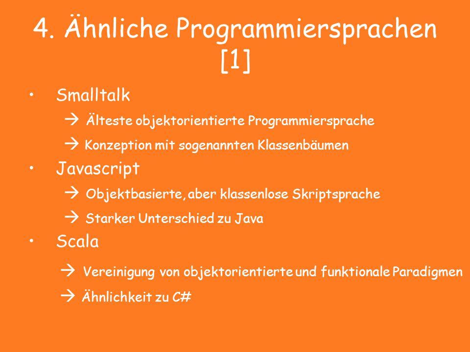4. Ähnliche Programmiersprachen [1] Smalltalk  Älteste objektorientierte Programmiersprache  Konzeption mit sogenannten Klassenbäumen Javascript  O