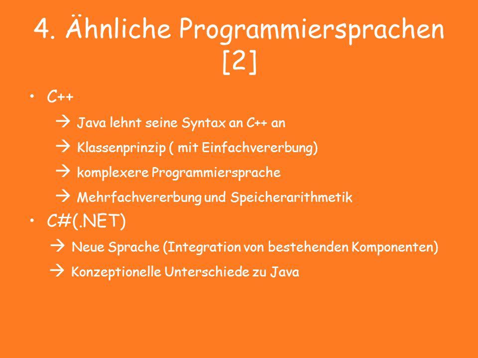 4. Ähnliche Programmiersprachen [2] C++  Java lehnt seine Syntax an C++ an  Klassenprinzip ( mit Einfachvererbung)  komplexere Programmiersprache 