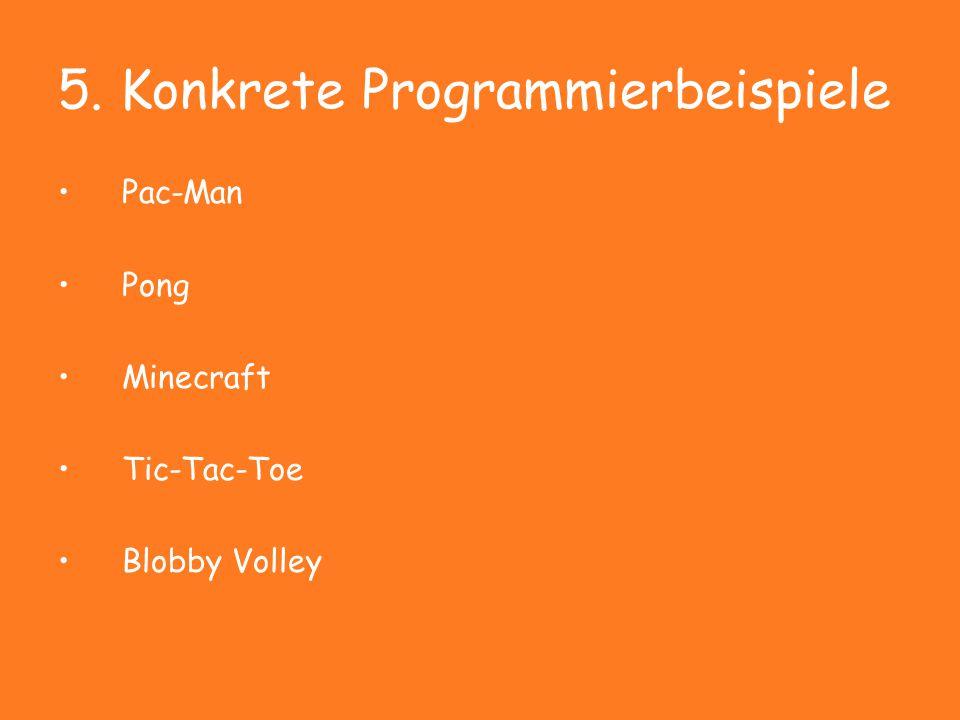 5. Konkrete Programmierbeispiele Pac-Man Pong Minecraft Tic-Tac-Toe Blobby Volley