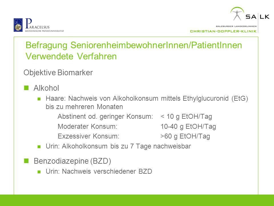 Befragung SeniorenheimbewohnerInnen/PatientInnen Verwendete Verfahren Objektive Biomarker Alkohol Haare: Nachweis von Alkoholkonsum mittels Ethylglucu