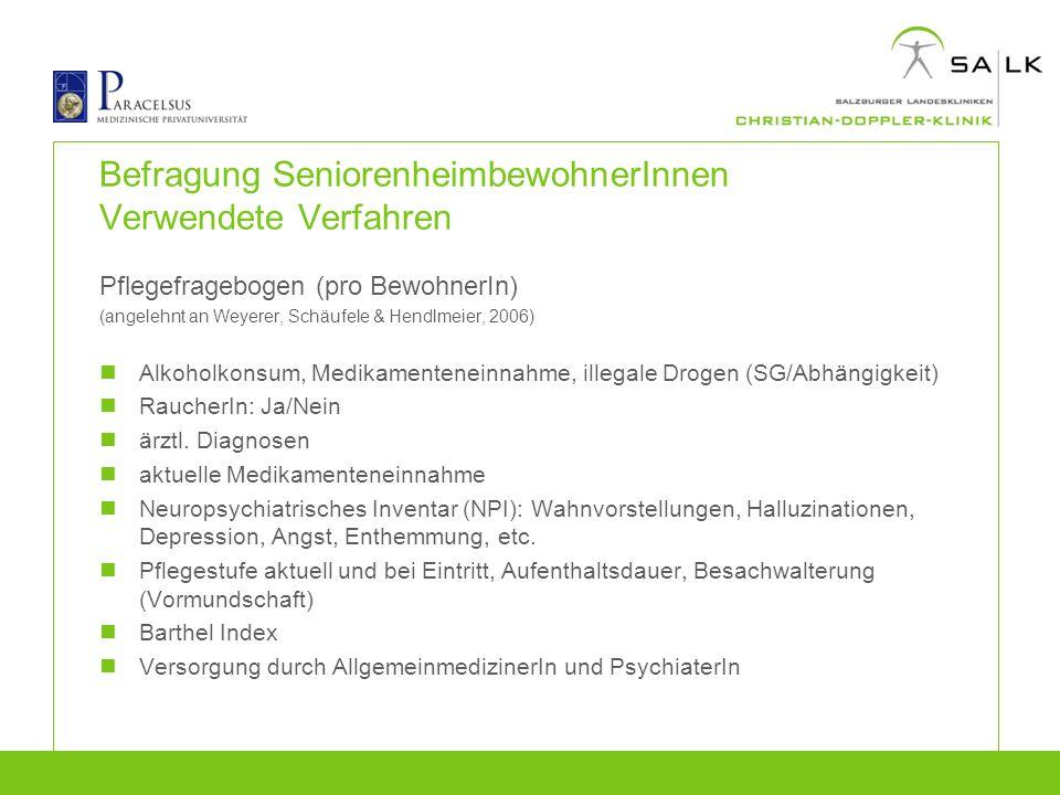 Befragung SeniorenheimbewohnerInnen Verwendete Verfahren Pflegefragebogen (pro BewohnerIn) (angelehnt an Weyerer, Schäufele & Hendlmeier, 2006) Alkoho