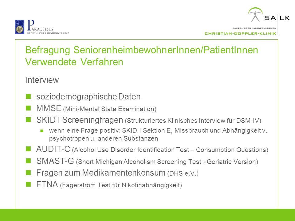 Befragung SeniorenheimbewohnerInnen/PatientInnen Verwendete Verfahren Interview soziodemographische Daten MMSE (Mini-Mental State Examination) SKID I