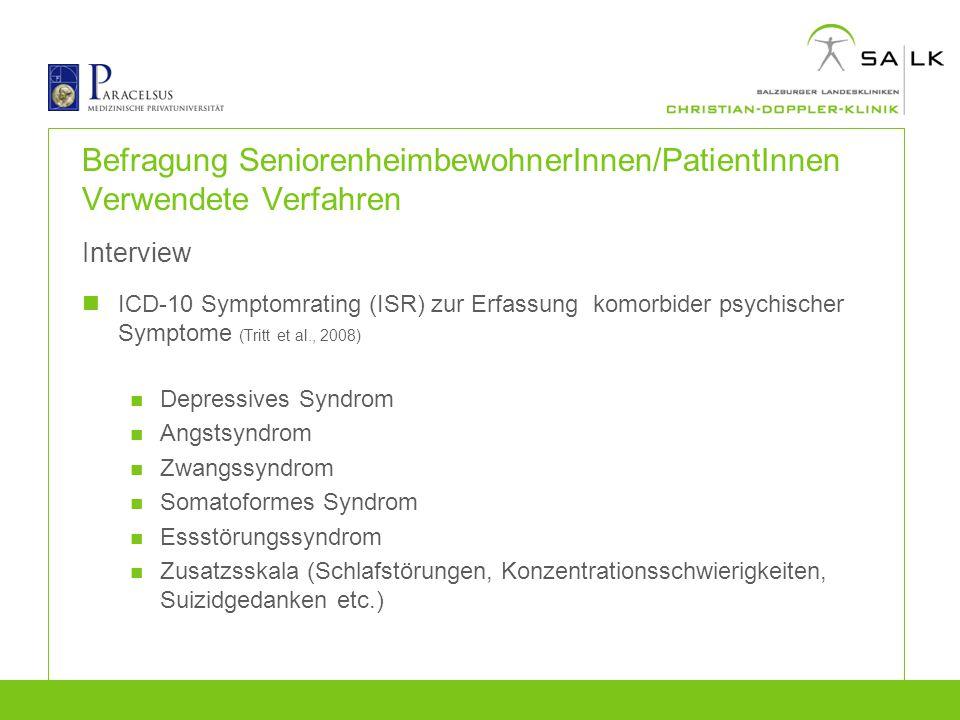 Befragung SeniorenheimbewohnerInnen/PatientInnen Verwendete Verfahren Interview ICD-10 Symptomrating (ISR) zur Erfassung komorbider psychischer Sympto