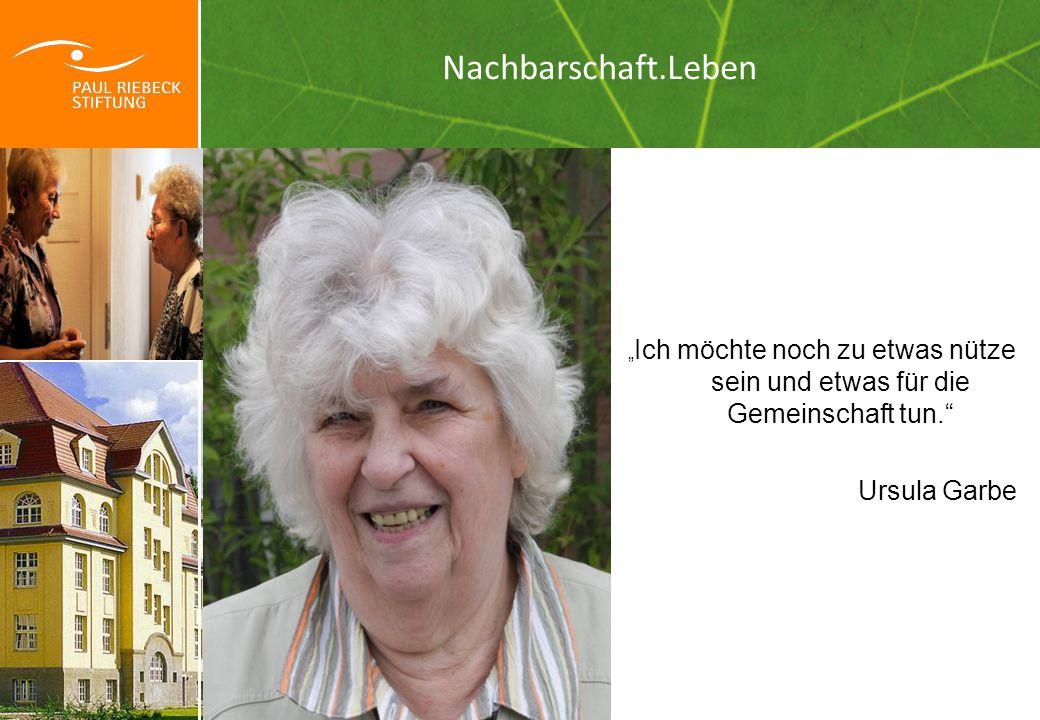 """Nachbarschaft.Leben """" Ich möchte noch zu etwas nütze sein und etwas für die Gemeinschaft tun. Ursula Garbe"""