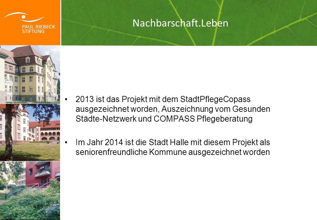 """2013 ist das Projekt mit dem StadtPflegeCopass ausgezeichnet worden, Auszeichnung vom Gesunden Städte-Netzwerk und COMPASS Pflegeberatung Im Jahr 2014 ist die Stadt Halle mit diesem Projekt als seniorenfreundliche Kommune ausgezeichnet worden """" Da will ich leben."""