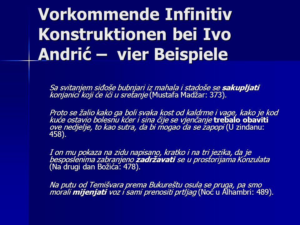 Vorkommende Infinitiv Konstruktionen bei Ivo Andrić – vier Beispiele Sa svitanjem siđoše bubnjari iz mahala i stadoše se sakupljati konjanici koji će ići u sretanje (Mustafa Madžar: 373).