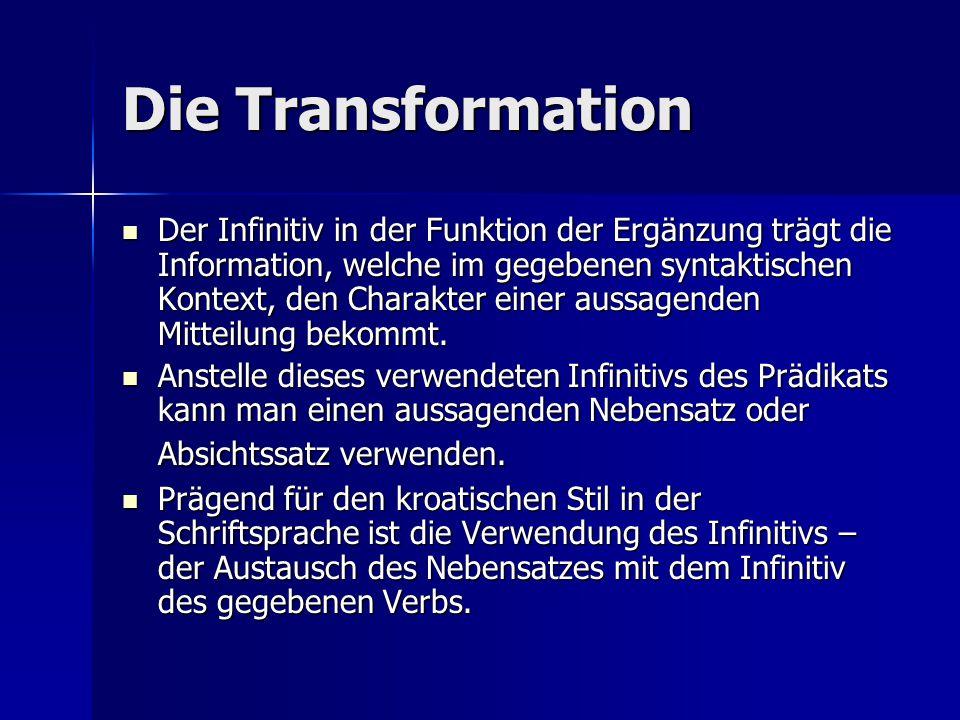 Die Transformation Der Infinitiv in der Funktion der Ergänzung trägt die Information, welche im gegebenen syntaktischen Kontext, den Charakter einer aussagenden Mitteilung bekommt.
