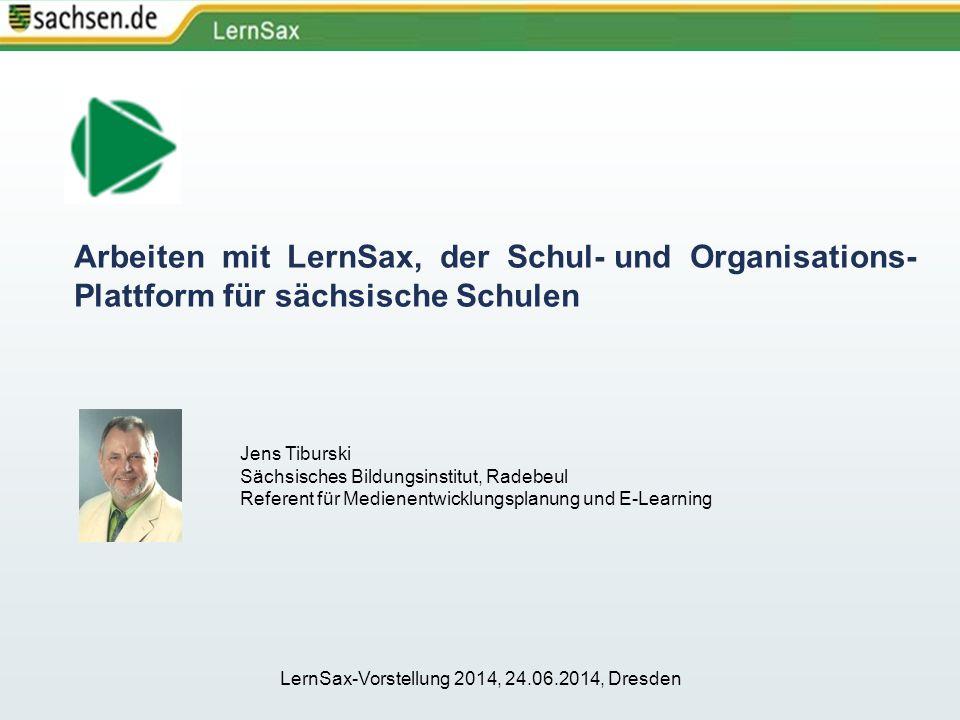 Arbeiten mit LernSax, der Schul- und Organisations- Plattform für sächsische Schulen Jens Tiburski Sächsisches Bildungsinstitut, Radebeul Referent fü