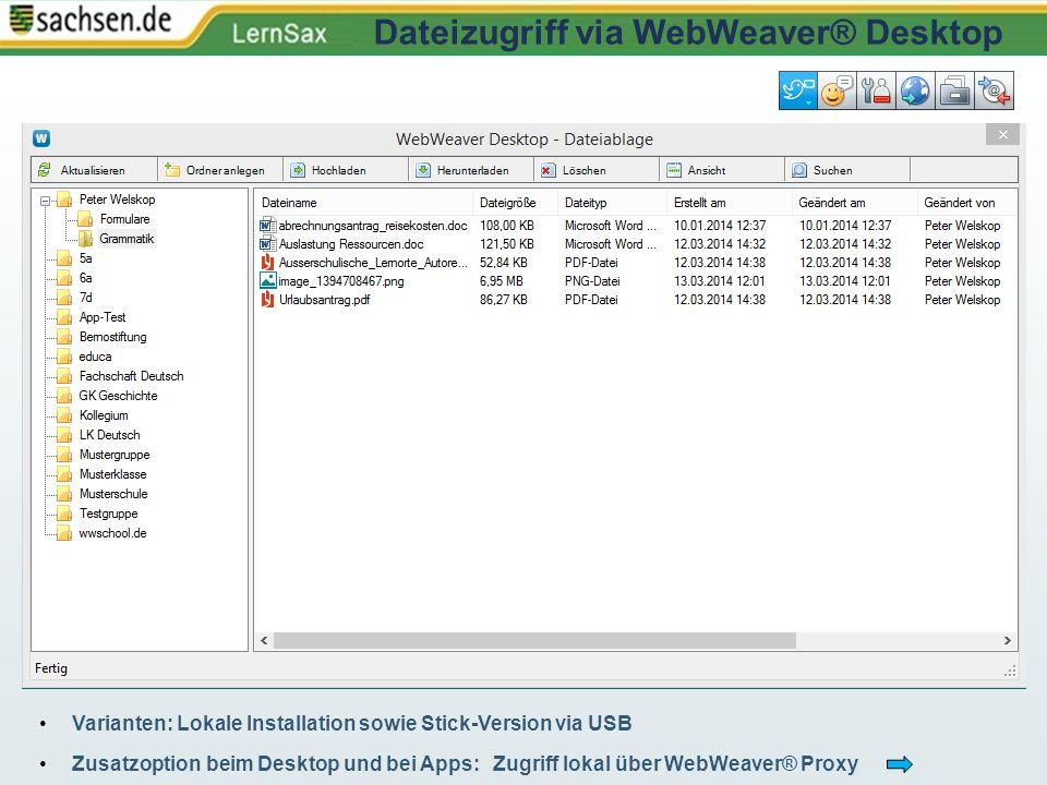 Varianten: Lokale Installation sowie Stick-Version via USB Zusatzoption beim Desktop und bei Apps: Zugriff lokal über WebWeaver® Proxy Dateizugriff vi