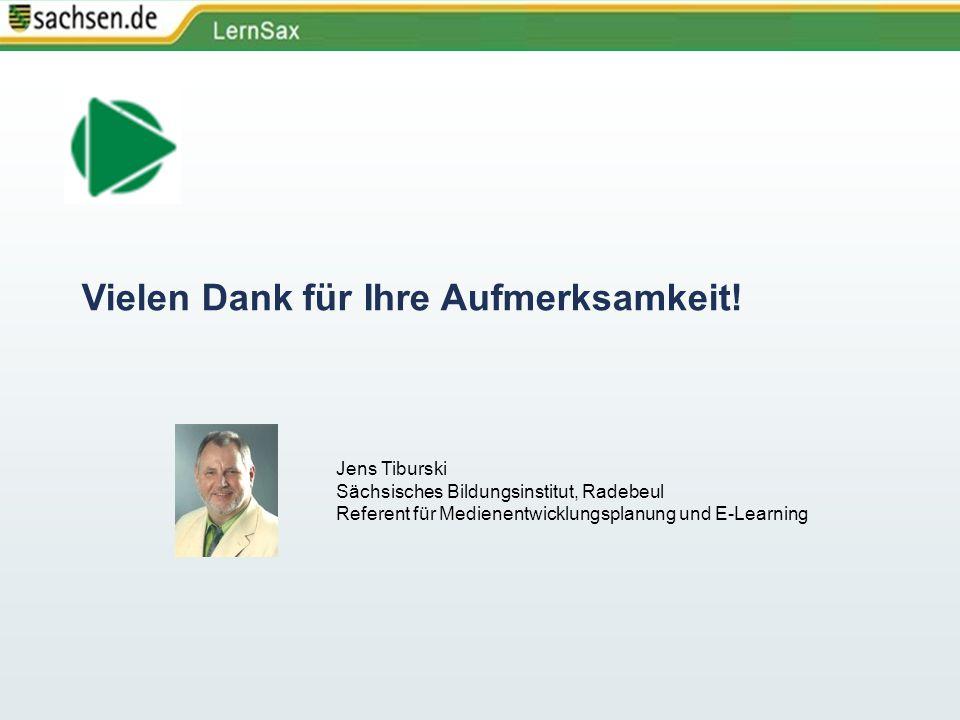 Vielen Dank für Ihre Aufmerksamkeit! Jens Tiburski Sächsisches Bildungsinstitut, Radebeul Referent für Medienentwicklungsplanung und E-Learning