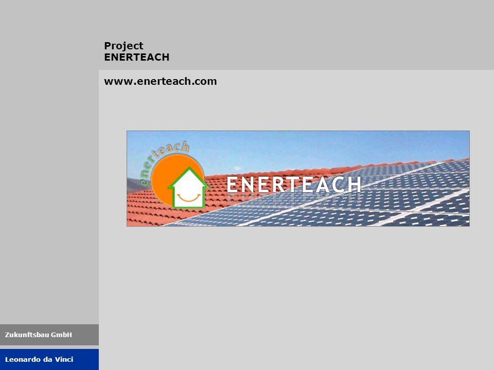 Leonardo da Vinci Zukunftsbau GmbH www.enerteach.com Project ENERTEACH