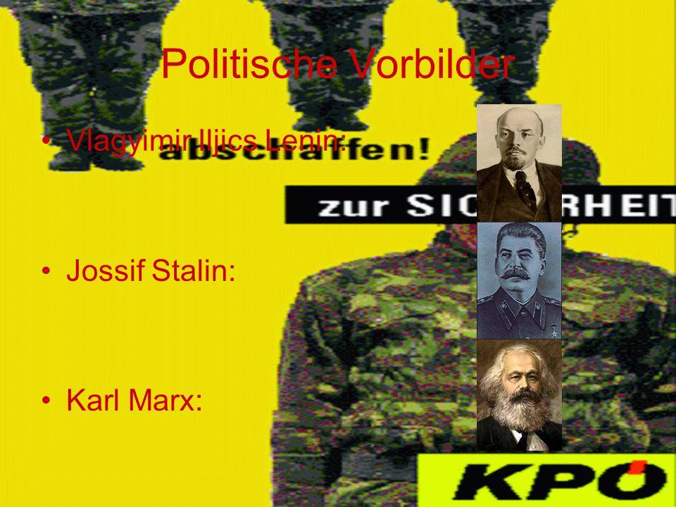 Politische Vorbilder Vlagyimir Iljics Lenin: Jossif Stalin: Karl Marx: