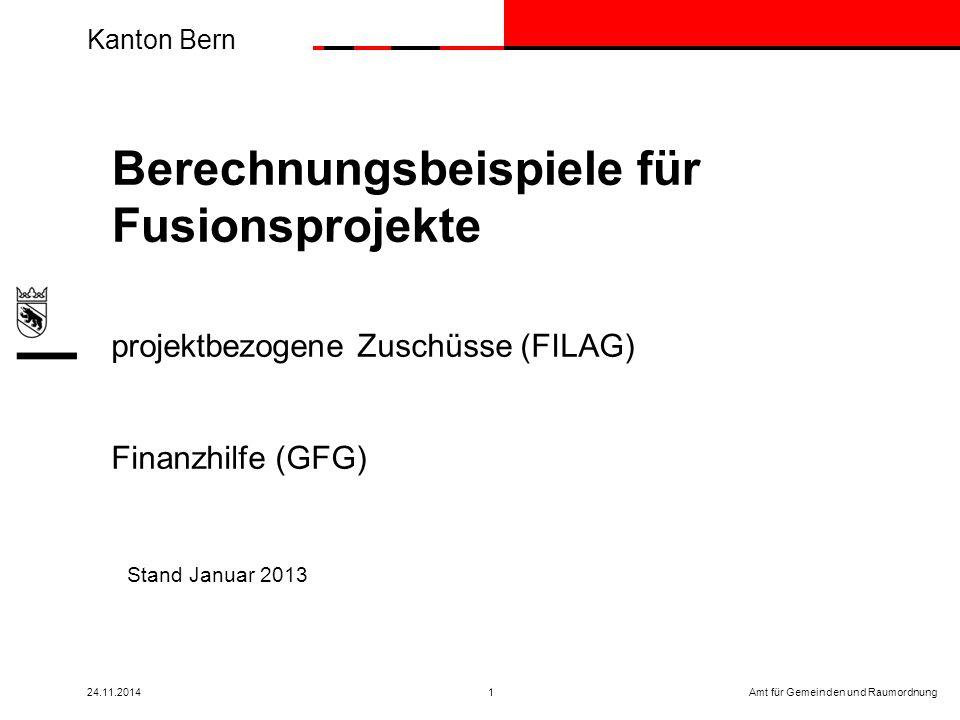 Kanton Bern Amt für Gemeinden und Raumordnung24.11.20141 Stand Januar 2013 Berechnungsbeispiele für Fusionsprojekte projektbezogene Zuschüsse (FILAG) Finanzhilfe (GFG)