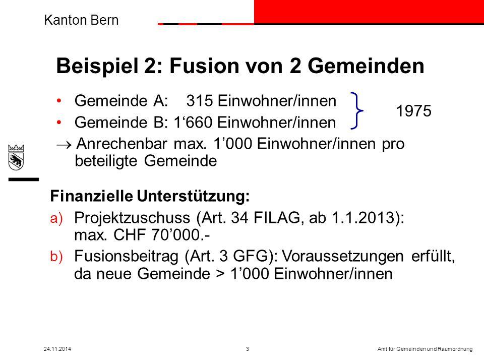 Kanton Bern Amt für Gemeinden und Raumordnung24.11.20143 Gemeinde A: 315 Einwohner/innen Gemeinde B: 1'660 Einwohner/innen  Anrechenbar max.