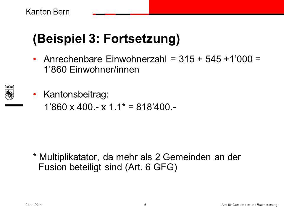 Kanton Bern Amt für Gemeinden und Raumordnung24.11.20146 Anrechenbare Einwohnerzahl = 315 + 545 +1'000 = 1'860 Einwohner/innen Kantonsbeitrag: 1'860 x 400.- x 1.1* = 818'400.- * Multiplikatator, da mehr als 2 Gemeinden an der Fusion beteiligt sind (Art.