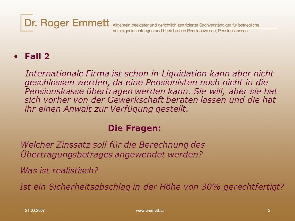 21.03.2007www.emmett.at6 Auch hier können die Gutachter wirklich sehr einfallsreich sein: Bisheriger Rechnungszins seitens des Unternehmens 4%.