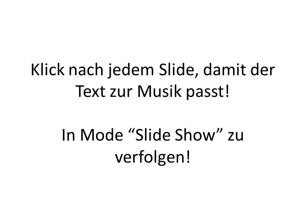 Klick nach jedem Slide, damit der Text zur Musik passt! In Mode Slide Show zu verfolgen!