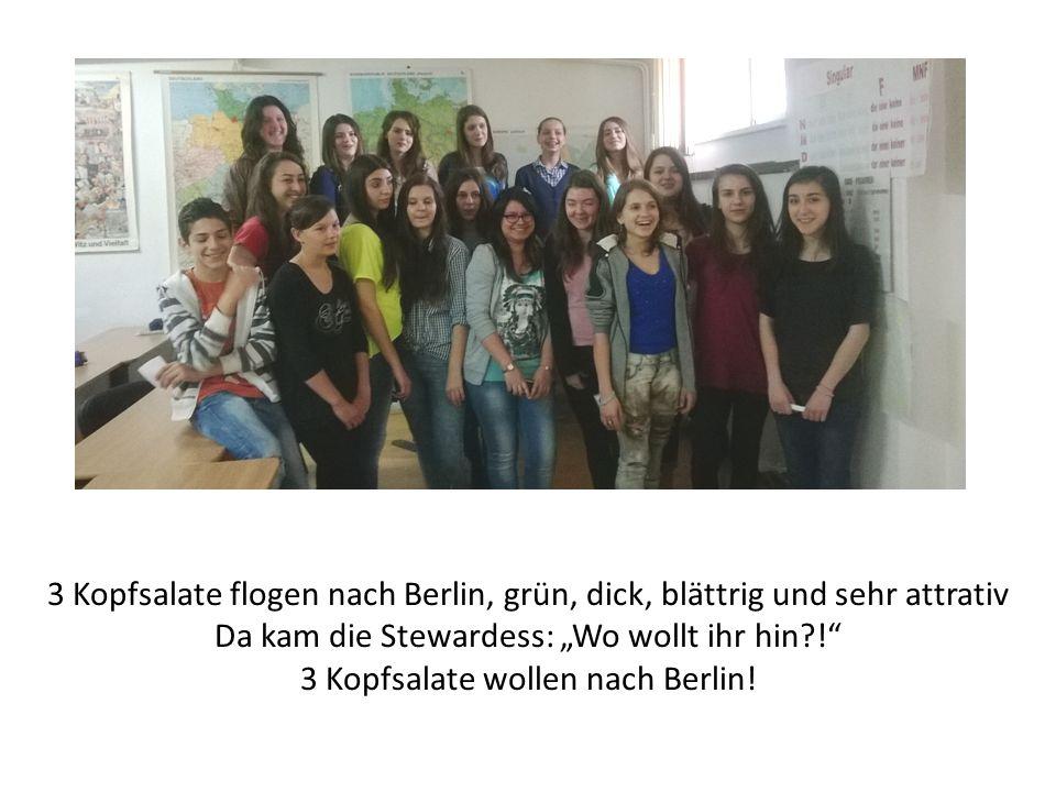 """3 Kopfsalate flogen nach Berlin, grün, dick, blättrig und sehr attrativ Da kam die Stewardess: """"Wo wollt ihr hin ! 3 Kopfsalate wollen nach Berlin!"""