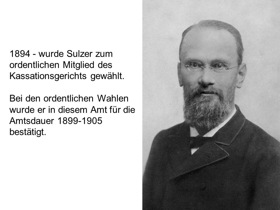 1894 - wurde Sulzer zum ordentlichen Mitglied des Kassationsgerichts gewählt.