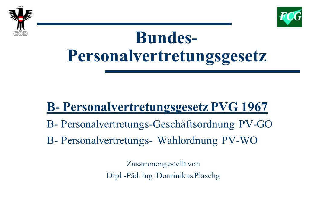 Bundes- Personalvertretungsgesetz B- Personalvertretungsgesetz PVG 1967 B- Personalvertretungs-Geschäftsordnung PV-GO B- Personalvertretungs- Wahlordnung PV-WO Zusammengestellt von Dipl.-Päd.
