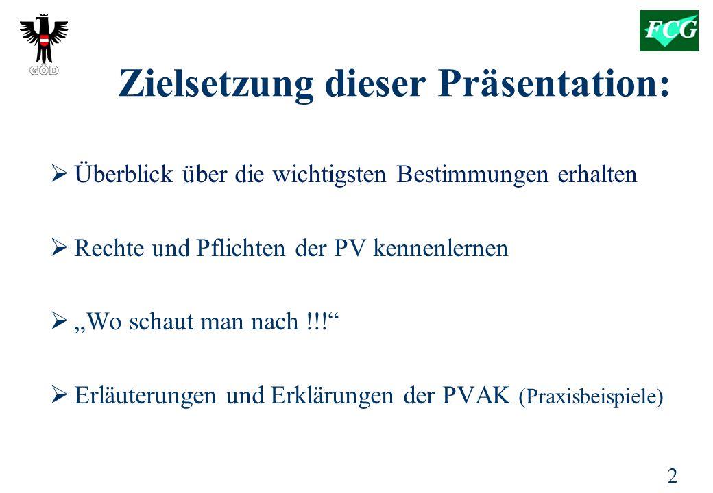 """2 Zielsetzung dieser Präsentation:  Überblick über die wichtigsten Bestimmungen erhalten  Rechte und Pflichten der PV kennenlernen  """"Wo schaut man nach !!!  Erläuterungen und Erklärungen der PVAK (Praxisbeispiele)"""