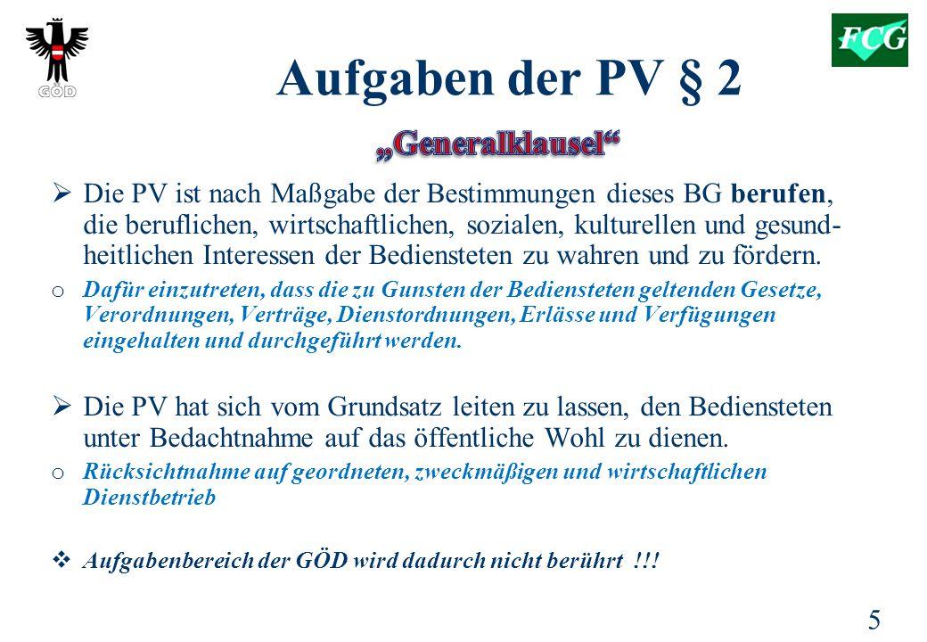 5 Aufgaben der PV § 2  Die PV ist nach Maßgabe der Bestimmungen dieses BG berufen, die beruflichen, wirtschaftlichen, sozialen, kulturellen und gesund- heitlichen Interessen der Bediensteten zu wahren und zu fördern.