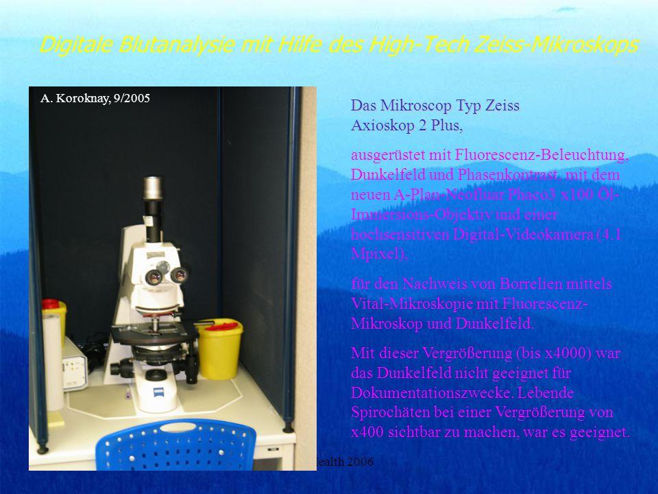 (c) i-Health 2006 Digitale Blutanalysie mit Hilfe des High-Tech Zeiss-Mikroskops A. Koroknay, 9/2005 Das Mikroscop Typ Zeiss Axioskop 2 Plus, ausgerüs