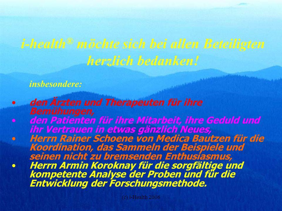 (c) i-Health 2006 i-health ® möchte sich bei allen Beteiligten herzlich bedanken! insbesondere: den Ärzten und Therapeuten für ihre Bemühungen, den Pa