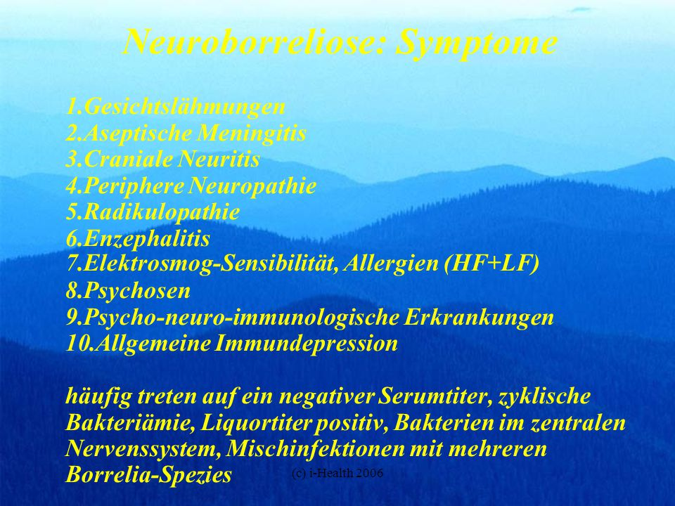 (c) i-Health 2006 Neuroborreliose: Symptome 1.Gesichtslähmungen 2.Aseptische Meningitis 3.Craniale Neuritis 4.Periphere Neuropathie 5.Radikulopathie 6