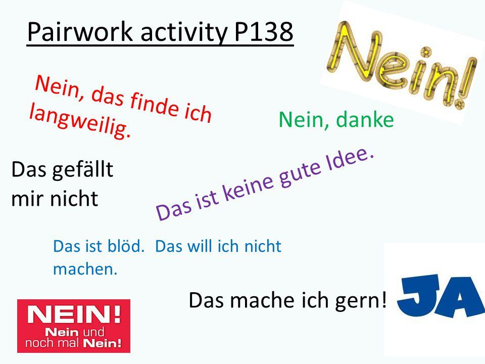 Pairwork activity P138 Nein, das finde ich langweilig.