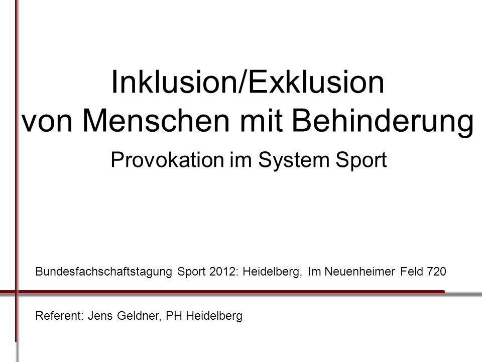 Inklusion/Exklusion von Menschen mit Behinderung Provokation im System Sport Referent: Jens Geldner, PH Heidelberg Bundesfachschaftstagung Sport 2012: