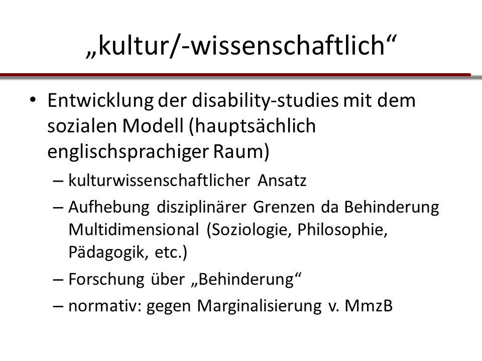 """""""kultur/-wissenschaftlich"""" Entwicklung der disability-studies mit dem sozialen Modell (hauptsächlich englischsprachiger Raum) – kulturwissenschaftlich"""
