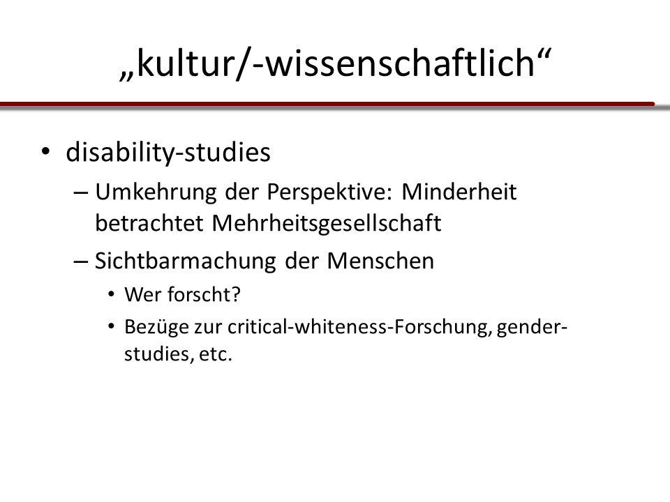 """""""kultur/-wissenschaftlich"""" disability-studies – Umkehrung der Perspektive: Minderheit betrachtet Mehrheitsgesellschaft – Sichtbarmachung der Menschen"""