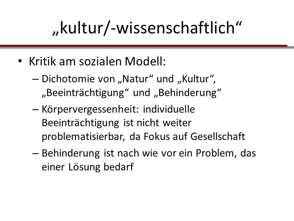 """""""kultur/-wissenschaftlich"""" Kritik am sozialen Modell: – Dichotomie von """"Natur"""" und """"Kultur"""", """"Beeinträchtigung"""" und """"Behinderung"""" – Körpervergessenhei"""
