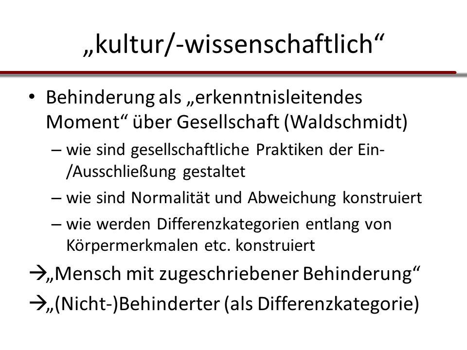 """""""kultur/-wissenschaftlich"""" Behinderung als """"erkenntnisleitendes Moment"""" über Gesellschaft (Waldschmidt) – wie sind gesellschaftliche Praktiken der Ein"""