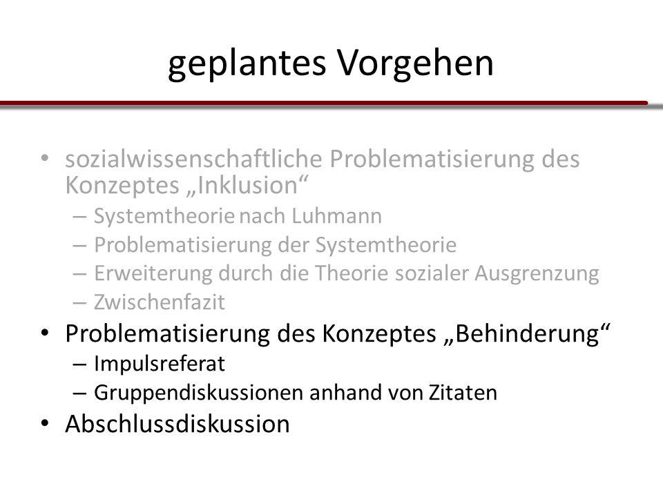 """geplantes Vorgehen sozialwissenschaftliche Problematisierung des Konzeptes """"Inklusion"""" – Systemtheorie nach Luhmann – Problematisierung der Systemtheo"""