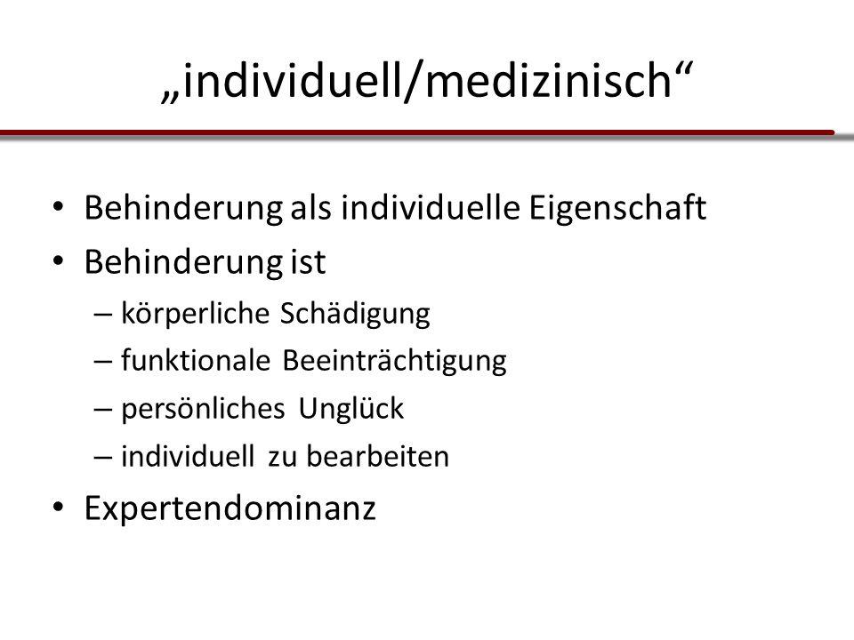 """""""individuell/medizinisch"""" Behinderung als individuelle Eigenschaft Behinderung ist – körperliche Schädigung – funktionale Beeinträchtigung – persönlic"""