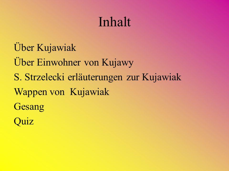 Inhalt Über Kujawiak Über Einwohner von Kujawy S. Strzelecki erläuterungen zur Kujawiak Wappen von Kujawiak Gesang Quiz