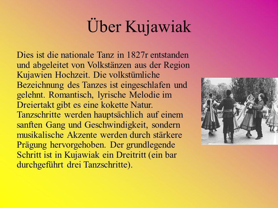Über Kujawiak Dies ist die nationale Tanz in 1827r entstanden und abgeleitet von Volkstänzen aus der Region Kujawien Hochzeit. Die volkstümliche Bezei
