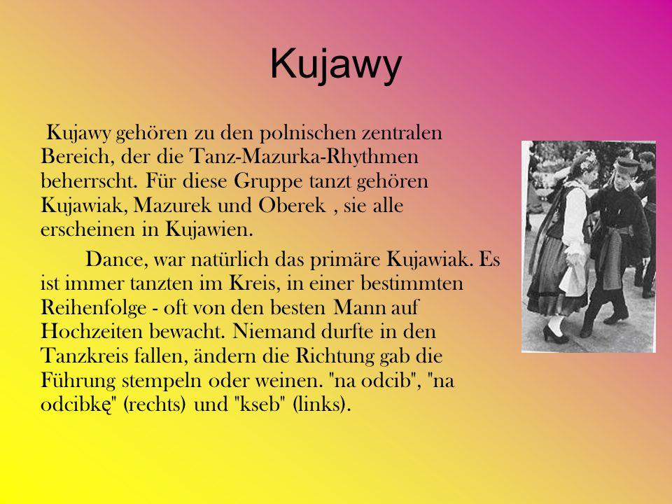 Kujawy Kujawy gehören zu den polnischen zentralen Bereich, der die Tanz-Mazurka-Rhythmen beherrscht. Für diese Gruppe tanzt gehören Kujawiak, Mazurek