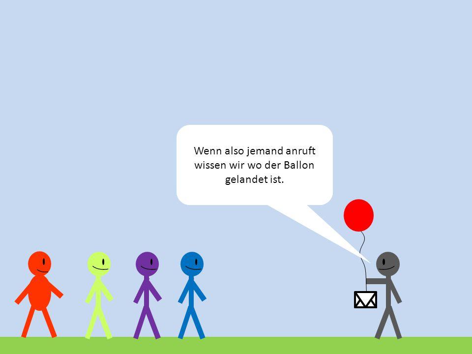 Wartet wir müssen noch den Ballon fliegen lassen!