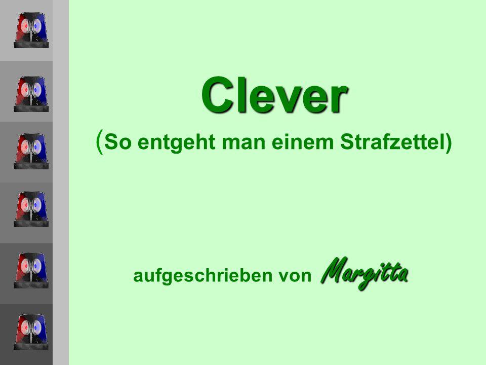 Clever Clever ( So entgeht man einem Strafzettel) Margitta aufgeschrieben von Margitta