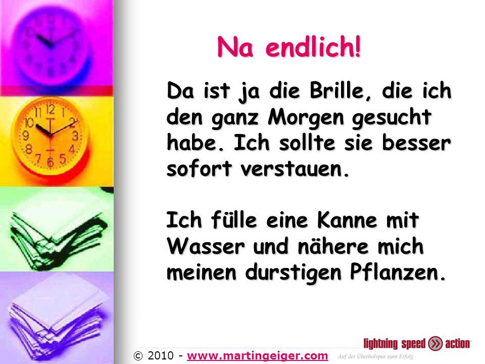http://www.martingeiger.com/beschreibung_lisa.php4 © 2010 - www.martingeiger.comwww.martingeiger.com Da ist ja die Brille, die ich den ganz Morgen gesucht habe.