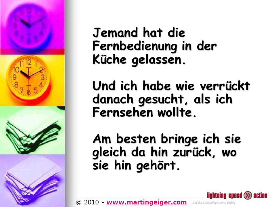 http://www.martingeiger.com/beschreibung_lisa.php4 © 2010 - www.martingeiger.comwww.martingeiger.com Jemand hat die Fernbedienung in der Küche gelassen.