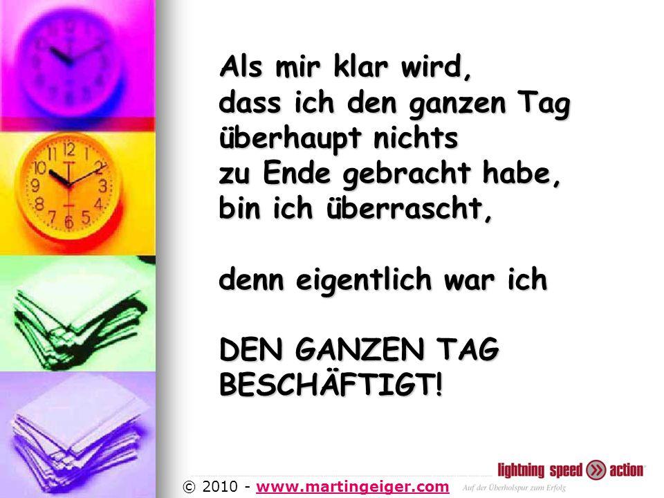 http://www.martingeiger.com/beschreibung_lisa.php4 © 2010 - www.martingeiger.comwww.martingeiger.com Als mir klar wird, dass ich den ganzen Tag überhaupt nichts zu Ende gebracht habe, bin ich überrascht, denn eigentlich war ich DEN GANZEN TAG BESCHÄFTIGT!