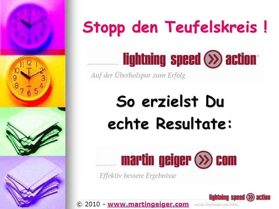 http://www.martingeiger.com/beschreibung_lisa.php4 © 2010 - www.martingeiger.comwww.martingeiger.com So erzielst Du echte Resultate: Stopp den Teufelskreis !